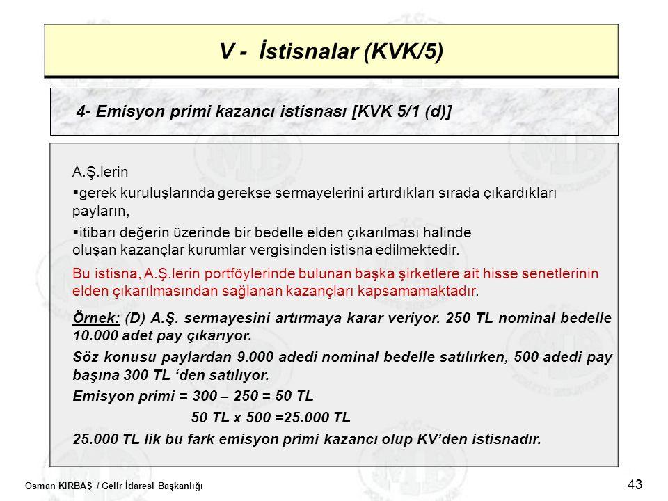 V - İstisnalar (KVK/5) 4- Emisyon primi kazancı istisnası [KVK 5/1 (d)] A.Ş.lerin.